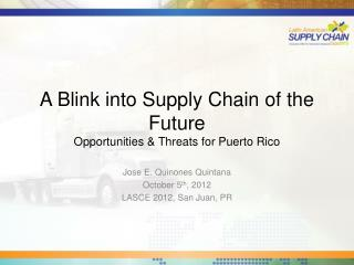 A Blink into Supply Chain of the Future Opportunities & Threats for Puerto Rico