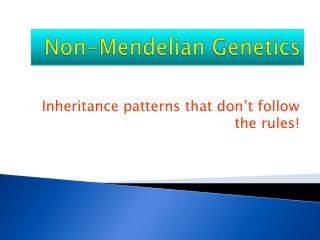 Non- Mendelian  Genetics
