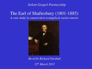 The Earl of Shaftesbury (1801-1885) A case study in conservative evangelical social concern
