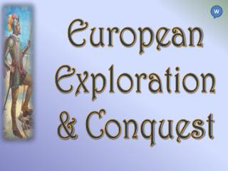European Exploration &  Conquest