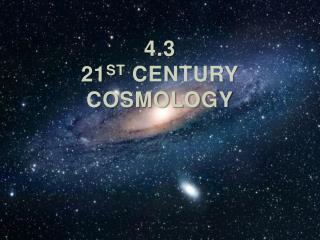 4.3 21 st  century cosmology