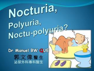 Nocturia , Polyuria , Noctu-polyuria ?