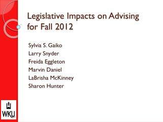 Legislative Impacts on  Advising for Fall 2012
