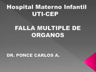 Hospital Materno Infantil              UTI-CEP FALLA MULTIPLE DE ORGANOS DR. PONCE CARLOS A.