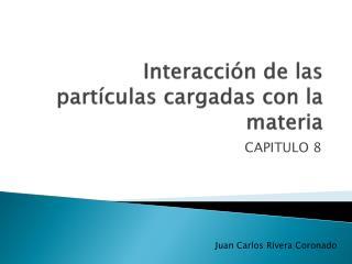 Interacción  de  las   partículas  cargadas con la materia