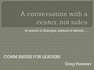 A conversation with a center, not sides