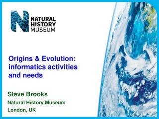 Origins & Evolution:  informatics  activities  and  needs