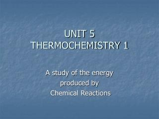 UNIT 5 THERMOCHEMISTRY 1