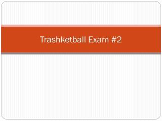 Trashketball  Exam #2