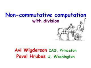 Non-commutative computation with division