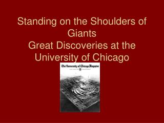 Standing on the Shoulders of Giants Great Discoveries at the University of Chicago