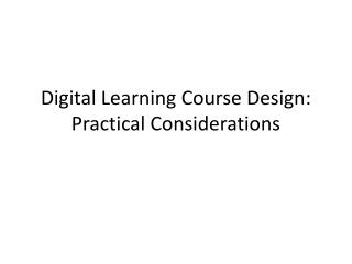 Digital Learning Course Design:  Practical Considerations