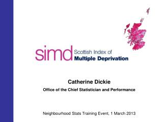 Catherine Dickie Office of the Chief Statistician and Performance