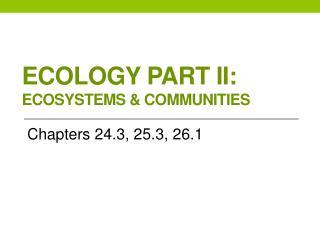 Ecology Part II: Ecosystems & Communities
