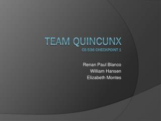 TEAM QUINCUNX CS 536 Checkpoint 1