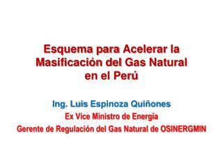 Esquema para  Acelerar  la Masificación del  Gas Natural en  el Perú