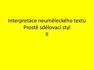 Interpretace neum?leck�ho  textu Prost?  sd?lovac� styl II