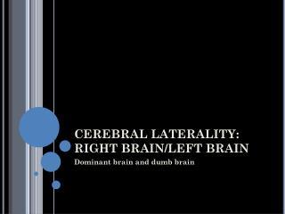 CEREBRAL LATERALITY: RIGHT BRAIN/LEFT BRAIN