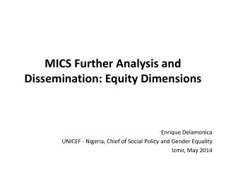 MICS Further Analysis and Dissemination: Equity Dimensions