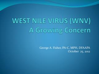 WEST NILE VIRUS (WNV) A Growing Concern