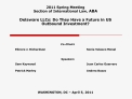 2011 Spring Meeting Section of International Law, ABA   Delaware LLCs: Do They Have a Future in US Outbound Investment