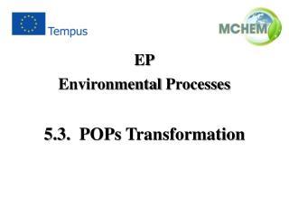 5.3 . POPs Transformation