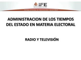 ADMINISTRACION DE LOS TIEMPOS DEL ESTADO EN MATERIA ELECTORAL