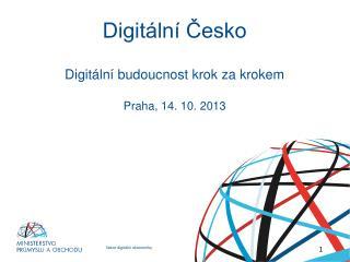 Digitální Česko Digitální budoucnost krok za krokem Praha, 14. 10. 2013