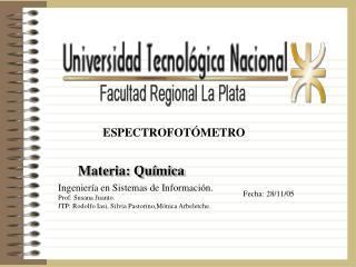 Materia: Qu mica Ingenier a en Sistemas de Informaci n.  Prof: Susana Juanto.  JTP: Rodolfo Iasi, Silvia Pastorino,M