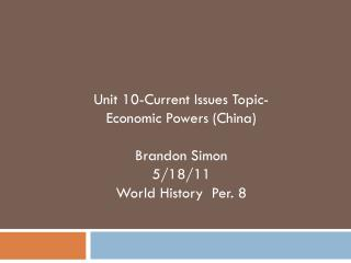 Unit 10-Current Issues  Topic- Economic Powers (China) Brandon Simon 5/18/11