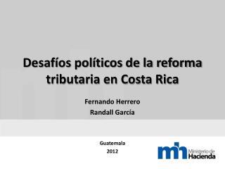 Desaf�os pol�ticos de la reforma tributaria en Costa Rica