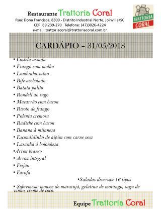 Restaurante Trattoria Coral Rua: Dona Francisca,  8300 - Distrito  Industrial Norte, Joinville/SC
