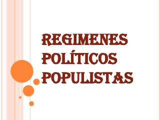 REGIMENES  POLÍTICOS  POPULISTAS