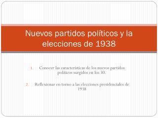 Nuevos partidos políticos y la elecciones de 1938