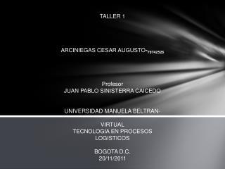 TALLER 1 ARCINIEGAS CESAR AUGUSTO - 79742526 Profesor JUAN PABLO SINISTERRA CAICEDO