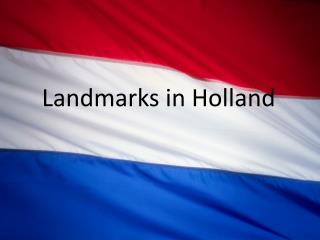 Landmarks  in Holland