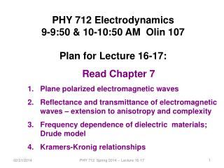 PHY 712 Electrodynamics 9-9:50 & 10-10:50 AM   Olin 107 Plan for Lecture  16-17: Read Chapter 7
