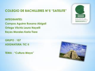 "COLEGIO DE BACHILLERES N°5 ""SATELITE"" INTEGRANTES: Campos Aguirre Roxana Abigail"