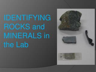 IDENTIFYING ROCKS and MINERALS in the Lab