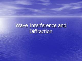 Wave Interference and Diffraction