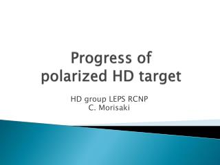 Progress of  polarized HD target