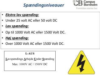 Ekstra lav spænding : Under 25 volt AC  eller  50 volt DC Lav spænding :