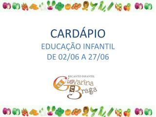 CARDÁPIO EDUCAÇÃO INFANTIL DE 02/06 A 27/06