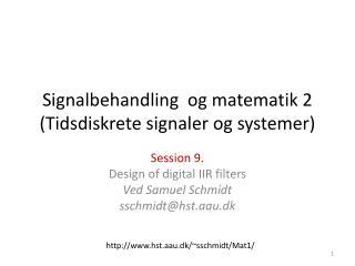Signalbehandling  og matematik 2 (Tidsdiskrete signaler og systemer)