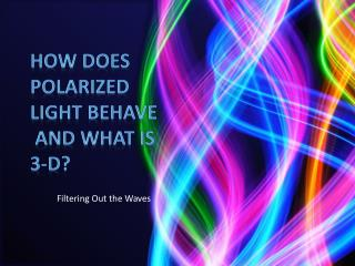 How Does polarized Light Behave  and What is 3-D?