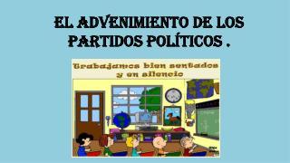 El advenimiento de los partidos políticos .