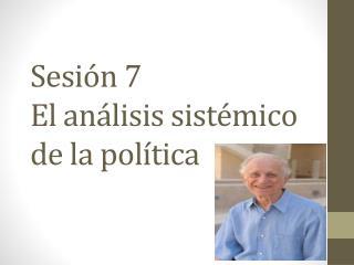 Sesión 7 El análisis sistémico de la política