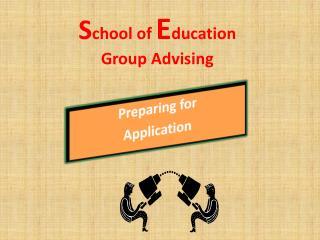 S chool of  E ducation  Group Advising