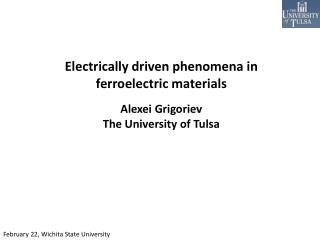 Electrically driven phenomena in  ferroelectric materials Alexei  Grigoriev