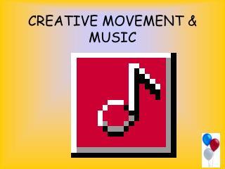 CREATIVE MOVEMENT & MUSIC